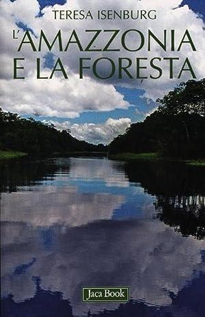 L'amazzonia e la foresta.: Isenburg, Teresa