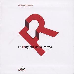 Le RRagioni della forma.: Raimondo, Filippo
