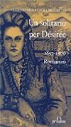Un solitario per Desirée 1857-1976.: Freghetti, Olga C
