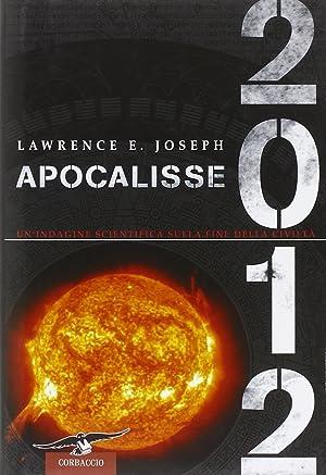 Apocalisse 2012. Un'indagine scientifica sulla fine della civiltà.: Joseph, Lawrence E