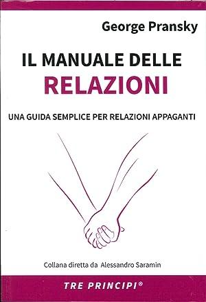 Il Manuale delle Relazioni. Una Guida Semplice per Relazioni Appaganti.: Pransky, George S