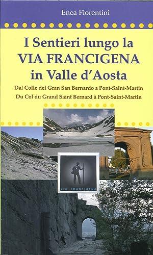 I Sentieri Lungo la Via Francigena in Valle d'Aosta. Dal Colle del Gran San Bernardo a ...