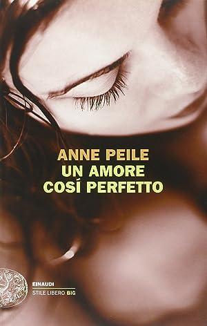 Un amore così perfetto.: Peile, Anne