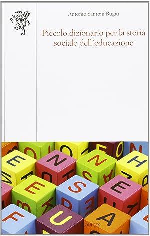 Piccolo dizionario per la storia sociale dell'educazione.: Santoni Rugiu, Antonio