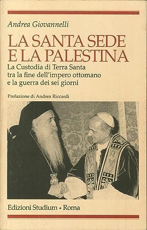 La Santa Sede e la Palestina. La custodia di Terra Santa tra la fine dell'impero ottomano e la...