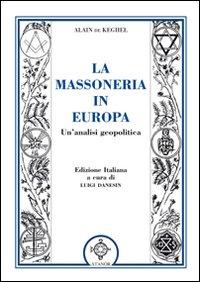 La Massoneria in Europa. Un'Analisi Geopolitica: De Keghel, Alain