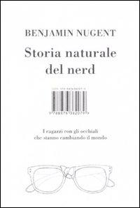 Storia naturale del nerd. I ragazzi con gli occhiali che hanno cambiato il mondo.: Nugent, Benjamin