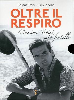 Oltre il Respiro. Massimo Troisi Mio Fratello.: Troisi, Rosaria Ippoliti, Lilly