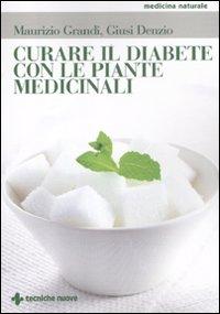 Curare il Diabete con le Piante Medicinali.: Grandi, Maurizio Denzio, Giusi