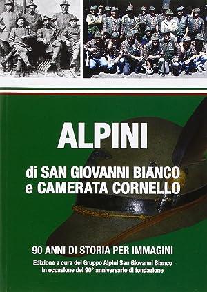 Alpini di San Giovanni Bianco e Camerata Cornello. 90 Anni di Storia per Immagini.