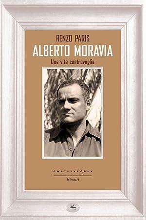 Alberto Moravia. Una vita controvoglia.: Paris, Renzo