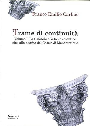 Trame di Continuità. Volume I: la Calabria e lo Ionio Cosentino Sino alla Nascita del Casale...