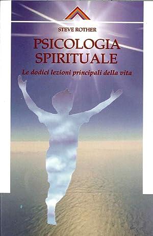 Psicologia spirituale. Le dodici lezioni principali della vita.: Rother, Steve