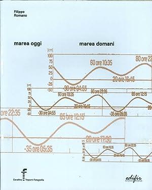 Marea Oggi, Marea Domani. Tide Today, Tide Tomorrow.: Romano, Filippo