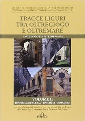Tracce liguri tra oltregioco e oltremare. Atti del Convegno internazionale di studi. Vol. 2.: ...