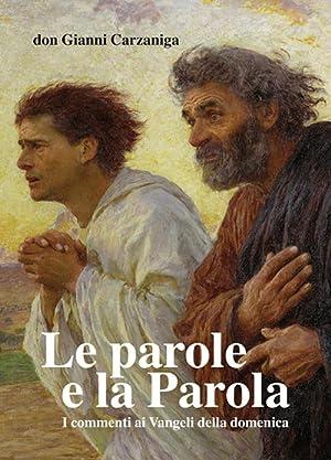 Le parole e la parola. Commenti ai vangeli della domenica pubblicati su l'Eco di Bergamo dal ...
