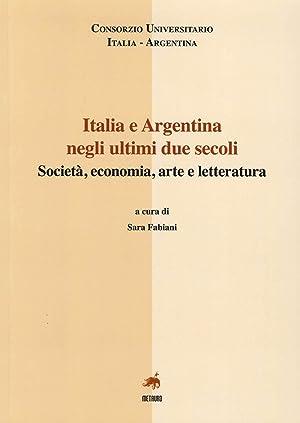 Italia e Argentina negli ultini due secoli. Società, economia, arte e letteratura. Ediz. ...