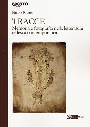 Tracce. Memoria e Fotografia nella Letteratura Tedesca Contemporanea.: Ribatti, Nicola