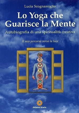 Lo yoga che guarisce la mente. Autobiografia di una spiritualità creativa.: Scognamiglio, ...