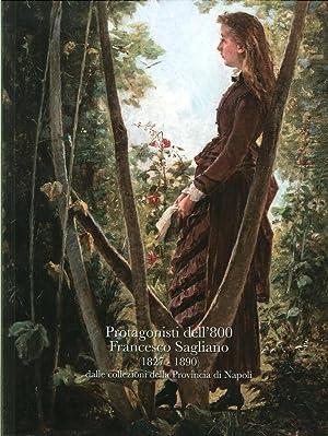 Protagonisti dell'800. Francesco Sagliano (1827-1890). Dalle collezioni della provincia di ...