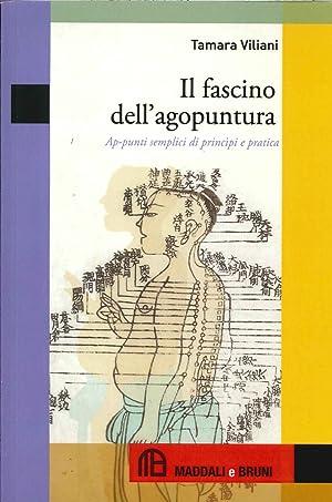 Il Fascino dell'Agopuntura. Appunti Semplici di Principi e Pratica.: Viliani, Tamara