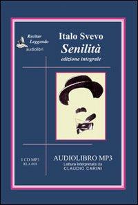 Senilità. Audiolibro. CD Audio formato MP3.: Svevo, Italo
