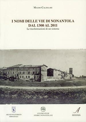 I nomi delle vie di Nonantola dal 1300 al 2011. Le trasformazioni di un sistema.: Calzolari, Mauro