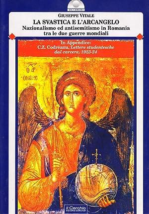 La svastica e l'arcangelo. Nazionalismo ed antisemitismo in Romania tra le due guerre mondiali...