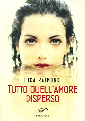 Tutto quell'Amore Disperso.: Raimondi, Luca