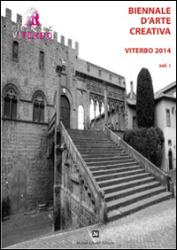Biennale d'arte creativa Viterbo 2014. Vol. 1.