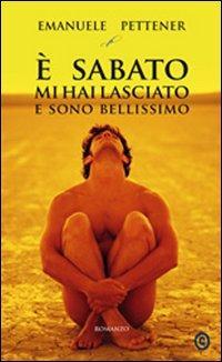 È Sabato mi Hai Lasciato e Sono Bellissimo.: Pettener, Emanuele