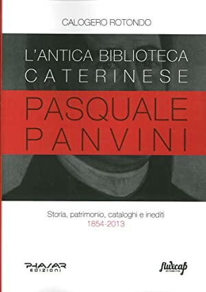 L'Antica Biblioteca Caterinese Pasquale Panvini. Storia, Patrimonio, Cataloghi e Inediti. 1854...