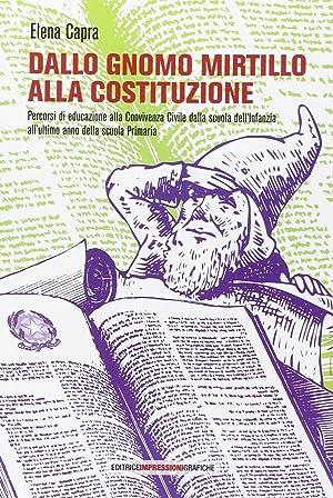 Dallo gnomo Mirtillo alla Costituzione. Percorsi di educazione alla convivenza civile dalla scuola ...
