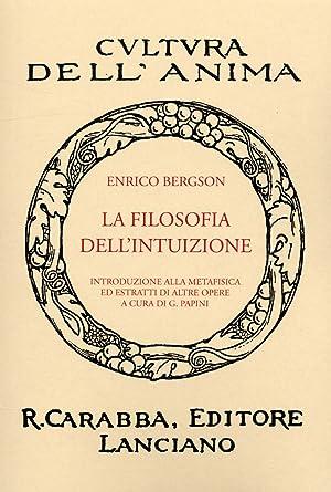 La Filosofia dell'Intuizione. [Ristampa Anastatica].: Bergson, Henri