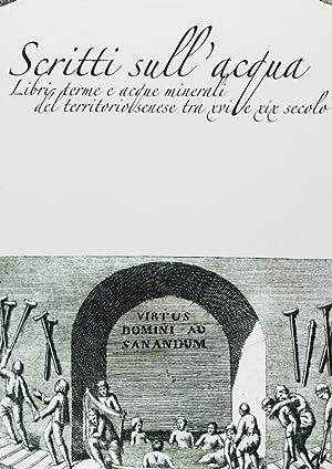 Scritti sull'Acqua. Libri, Terme e Acque Minerali del Territorio Senese tra XVI e XIX Secolo.:...