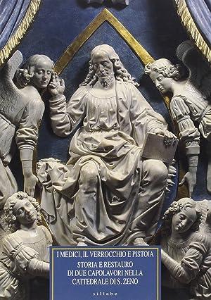 I Medici, il Verrocchio e Pistoia. Storia e restauro di due capolavori nella Cattedrale di San Zeno...