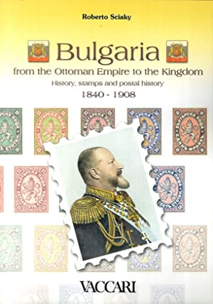 Bulgaria. From the Ottoman empire to the Kingdom. History, stamps and postal history. 1840-1908.: ...