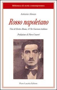 Rosso napoletano. Vita di Enrico Russo, il Che Guevara italiano.: Alosco, Antonio