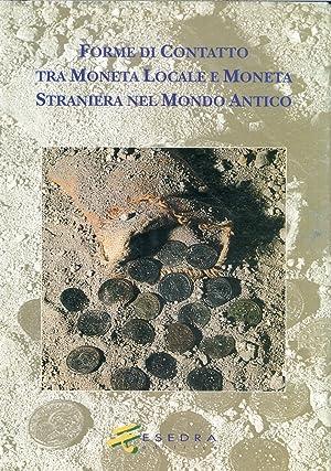 Forme di Contatto tra Moneta Locale e Moneta Straniera nel Mondo Antico. Atti del Convegno ...