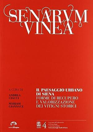 Senarum Vinea. Il Paseaggio Urbano di Siena. Forme di Recupero e Valorizzazione dei Vitigni Storici...