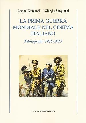 La Prima Guerra Mondiale nel Cinema Italiano. Filmografia 1915-2013.: Gaudenzi, Enrico Sangiorgi, ...