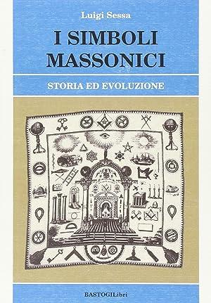 I simboli massonici. Storia ed evoluzione.: Sessa, Luigi