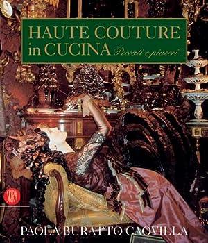 Haute Couture in Cucina. Peccati e piaceri.: Buratto Caovilla, Paola