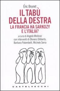 Il tabù della destra. La Francia ha Sarkozy. E l'Italia?: Brunet, Eric