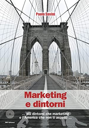 Marketing e Dintorni. Più Dintorni che Marketing e l'America che non Ti Aspetti.: ...