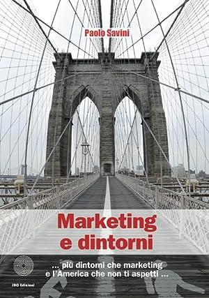 Marketing e Dintorni. Più Dintorni che Marketing e l'America che non Ti Aspetti.: ...