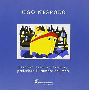 Ugo Nespolo. Lavorare, lavorare, lavorare, preferisco il rumore del mare.
