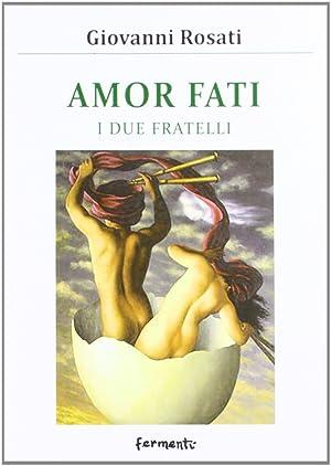 Amor Fati. I Due Fratelli.: Rosati, Giovanni
