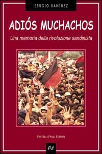 Adiós muchachos. Una memoria della rivoluzione sandinista.: Ram�rez, Sergio