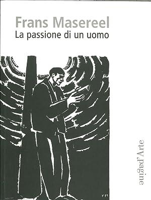 Frans Masereel. La passione di un uomo.: Masereel, Frans